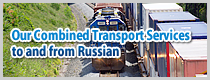 Our Combined Transport Services to and from Russian