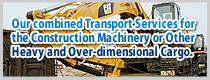Our combined Transport Services for the Construction Machinery or Other Heavy and Over-dimensional Cargo.